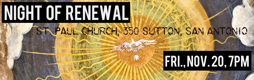 Night Of Renewal: Fri., Nov. 20 , 7pm at St. Paul Church, 350 Sutton, San Antonio