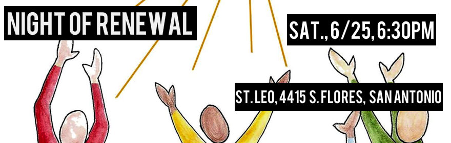 Night of Renewal: Sat., 6/25, 6:30pm at St. Leo's Catholic Church, San Antonio